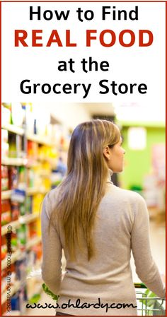 How to Find Real Food at the Grocery Store - www.ohlardy.com