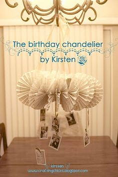 Birthday Chandelier--to display pretty black and white photos from the life of the birthday person and other mementos.