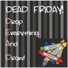 We're DEAD Every Friday!  Drop  Everything  And   Draw!   ~By FernSmithsClassroomIdeas.com