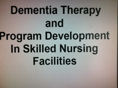 Dementia Therapy and Program Development In SNF-by Peggy Watson M.S., CCC-SLP and  Nancy Shadowens M.S., CCC-SLP.  consultantsindementiatherapy.com.  Pinned by SOS Inc. Resources.  Follow all our boards at http://pinterest.com/sostherapy  for therapy resources.
