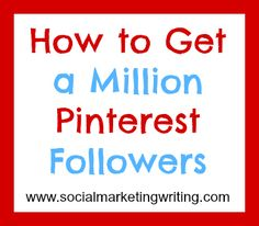 How To Get A Million #Pinterest Followers.