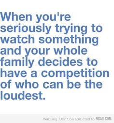 lol, this is exactly what all my siblings do when I'm trying to catch up on Downton Abbey with my mom.