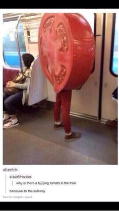 Why is there a f*cking tomato on the train?! Because it's the subway.