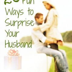feel better gifts, happy wife, for the future, make husband feel special, happy husband, husband surprise, husband gifts, 20 fun, surprise husband ideas