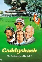 Caddyshack  Directed by Harold Ramis  http://www.youtube.com/watch?v=bg8lSyGavc4