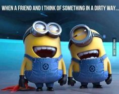 When a friend and I think of something dirty..