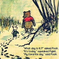 Winnie the Pooh - Today, my favorite day.
