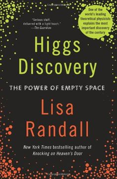 Higgs Discovery: The Power of Empty Space by Lisa Randall http://primo.lib.umn.edu/TWINCITIES:UMN_ALMA21607963030001701