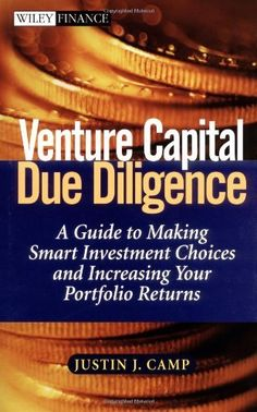 Venture Capital Due Diligence: A Guide to Making Smart Investment Choices and Increasing Your Portfolio Returns by Justin J. Camp. $39.44. Publication: January 18, 2002. Edition - 1. 258 pages. Publisher: Wiley; 1 edition (January 18, 2002). Author: Justin J. Camp. Save 39%!