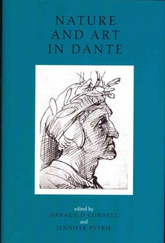 Nature and art in Dante : literary and theological essays / edited by Daragh O'Connell and Jennifer Petrie.