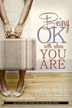Being Okay Where You Are by Stacey Thacker