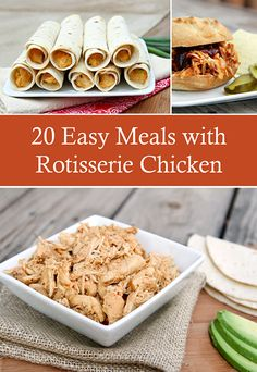 20 Easy Meals with Rotisserie Chicken: enchiladas, soups, casseroles, salads and more!