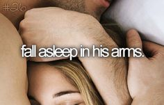 fall asleep in his arms.