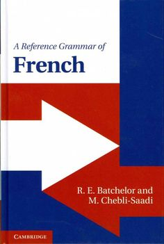 A reference grammar of French [electronic resource] / R.E. Batchelor, M. Chebli-Saadi