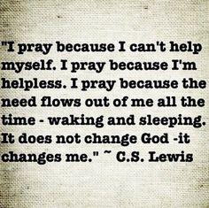 I pray because I need God...