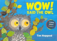 Wow! Said the Owl by Tim Hopgood http://www.amazon.com/dp/0374385181/ref=cm_sw_r_pi_dp_OEEVtb1595WBANP1