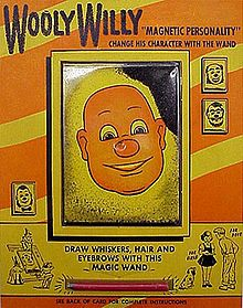 1955 Wooly Willy is a toy in which metal filings are moved about with a magnetic wand to add features to a cartoon face. The toy was originally manufactured in Smethport, Pennsylvania and was launched on the toy market in 1955. It remains in production as of 2010.