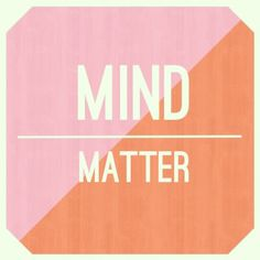 mind over matter, wo