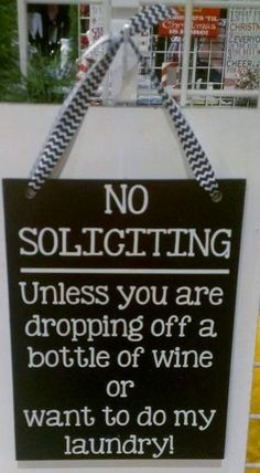 No Soliciting unless your dropping off a bottle of wine or want to do my laundry - GOTTA LOVE IT! Sign by WordArtTreasures on Etsy, $16.00
