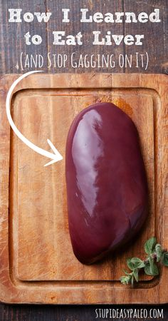 How I Learned To Eat Liver (And Stopped Gagging on It) | stupideasypaleo.com #superfood #liver #paleo