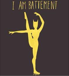 """I am battement."""