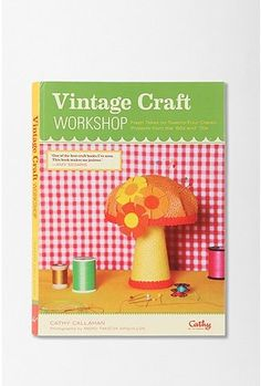 Vintage Craft Workshop By Cathy Callahan $19.95