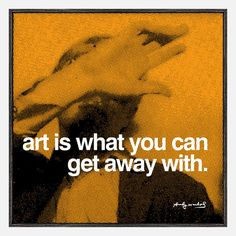 """""""Art is what you can get away with"""" - Andy Warhol"""