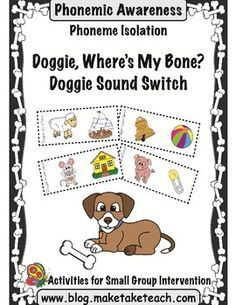 """These phonemic awareness activities will be """"doggone"""" popular with your students! Two activities designed to teach isolating sounds are included in this packet. """"Doggie, Where's My Bone?"""" and """"Doggie Sound Switch"""" are perfect for use during your small group intervention."""