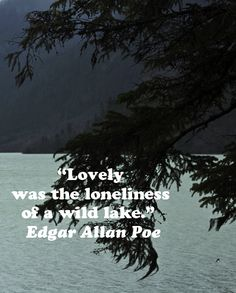 """""""Lovely was the loneliness of a wild lake.""""  Edgar Allan Poe – Explore inspiration from nature and water -- http://www.examiner.com/article/writing-inspiration-from-water-and-nature-tips-and-quotes"""