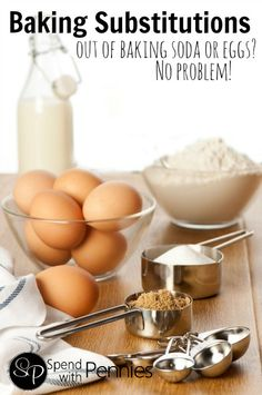 Baking Substitutions!  Out of eggs, baking soda or buttermilk?  No Problem!