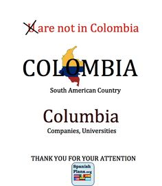 "Colombia is spelled with an ""o"" not a ""u""!"