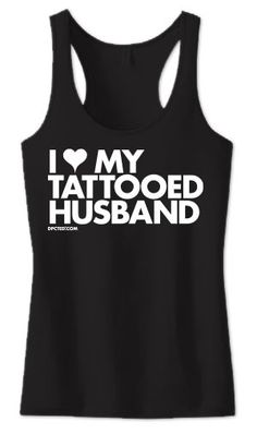 I Heart My Tattooed Husband Women's Tank by Dpcted Apparel. I think this should be what I wear the day after the wedding!