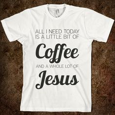 little-bit-of-coffee-whole-lot-of-jesus.american-apparel-unisex-fitted-tee.white.w760h760.jpg 760×760 pixels