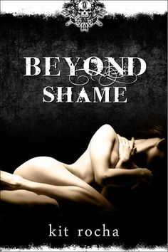 This book is amazing!!! #Beyond Shame - Kit Rocha