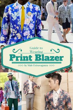 The Complete Guide to Wearing a Print Blazer: http://male-extravaganza.com/guide-to-wearing-print-blazer/