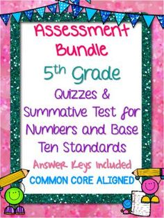 5TH GRADE ASSESSMENT BUNDLE Numbers & Base Ten COMMON CORE ALIGNED from A Class Act on TeachersNotebook.com -  (28 pages)  - This product includes a quiz for every standard in the number and base ten common core cluster and a summative test. The quizzes average between 5 -10 questions per assessment.