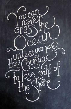 "Tattoo Ideas & Inspiration | Quotes & Sayings | ""You can never cross the ocean, unless you have the courage to lose sight of the shore"""