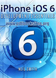 iPhone iOS 6 Development Essentials By Neil Smyth Free Download | Free Pdf Books