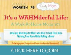The ONLY workshop for moms who want to create a work-at-home career that works for them. Join today! (with @ManilaWorkshops @Dainty_Mom)