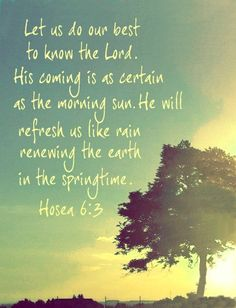 Hosea 6:3 his coming is certain, just look around.