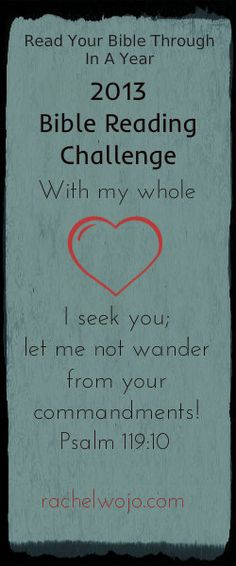 Read your Bible Through in a year 2013 Bible Reading Challenge With my whole <3 I see you; let me not wander from you commandments! Psalm 119:10