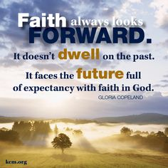 Faith always looks forward...