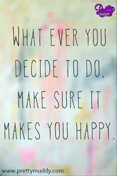 Do what makes YOU happy! #feelinggoodfriday #prettymuddy #happiness