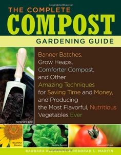 The Complete Compost Gardening Guide: Banner batches, grow heaps, comforter compost, and other amazing techniques for saving time and money, and … most flavorful, nutritous vegetables ever. « Build Better Bridges