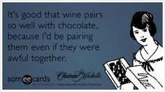 It's good that wine pairs so well with chocolate, because I'd be pairing them even if they were awful together. Chocolate and Wine Ecard
