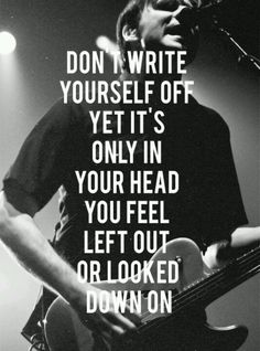 Thanks Jimmy Eat World for this song. Don't ever write yourself out.
