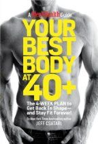 Your Best Body At 40+: The 4-Week Plan To Get Back In Shape--And Stay Fit Forever! (Mens Health Guide) By Jeff Csatari, Men's Health Editors