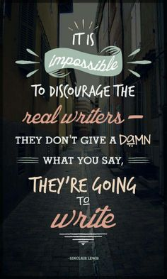 It's impossible to discourage real #writers