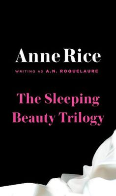 The Sleeping Beauty Trilogy - Anne Rice.  Phenomenal books.  I've owned 2 copies of the trilogy and now I need to replace book 3 because it's been lost.  I don't loan these out, because that is how I lost the 1st copy. Worth Reading, Sleeping Beauty, Book Worth, 50 Shades, Fifty Shades, Beauty Trilogy, Anne Rice, Sleep Beauty, Beauty Series