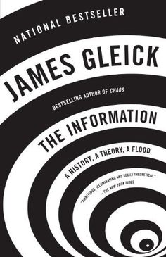 From Conor / The Information: A History, A Theory, A Flood by James Gleick / Q355.G55 2011 / http://catalog.lib.umt.edu/vwebv/holdingsInfo?bibId=2291219
